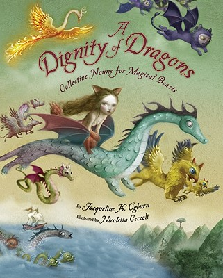 A Dignity of Dragons By Ogburn, Jacqueline K./ Ceccoli, Nicoletta (ILT)