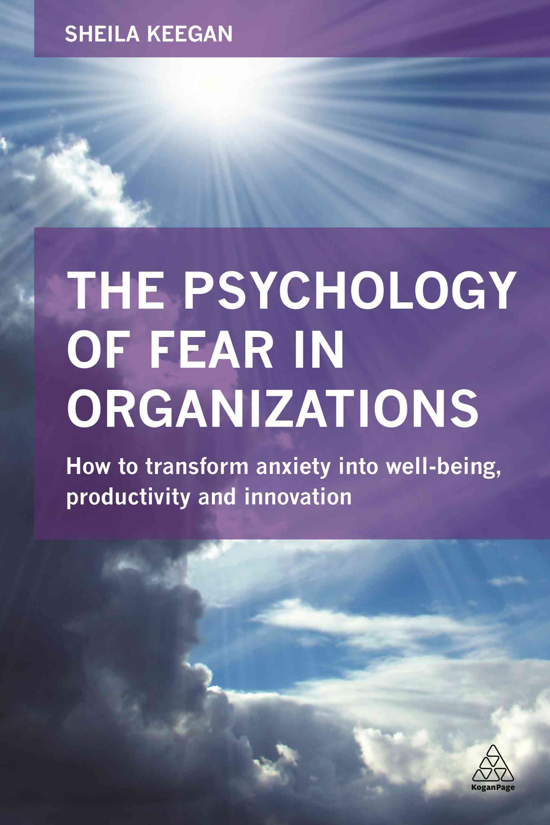The Psychology of Fear in Organizations By Keegan, Sheila
